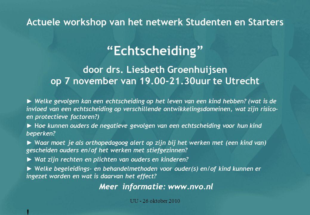 UU - 26 oktober 2010 Actuele workshop van het netwerk Studenten en Starters Echtscheiding door drs.