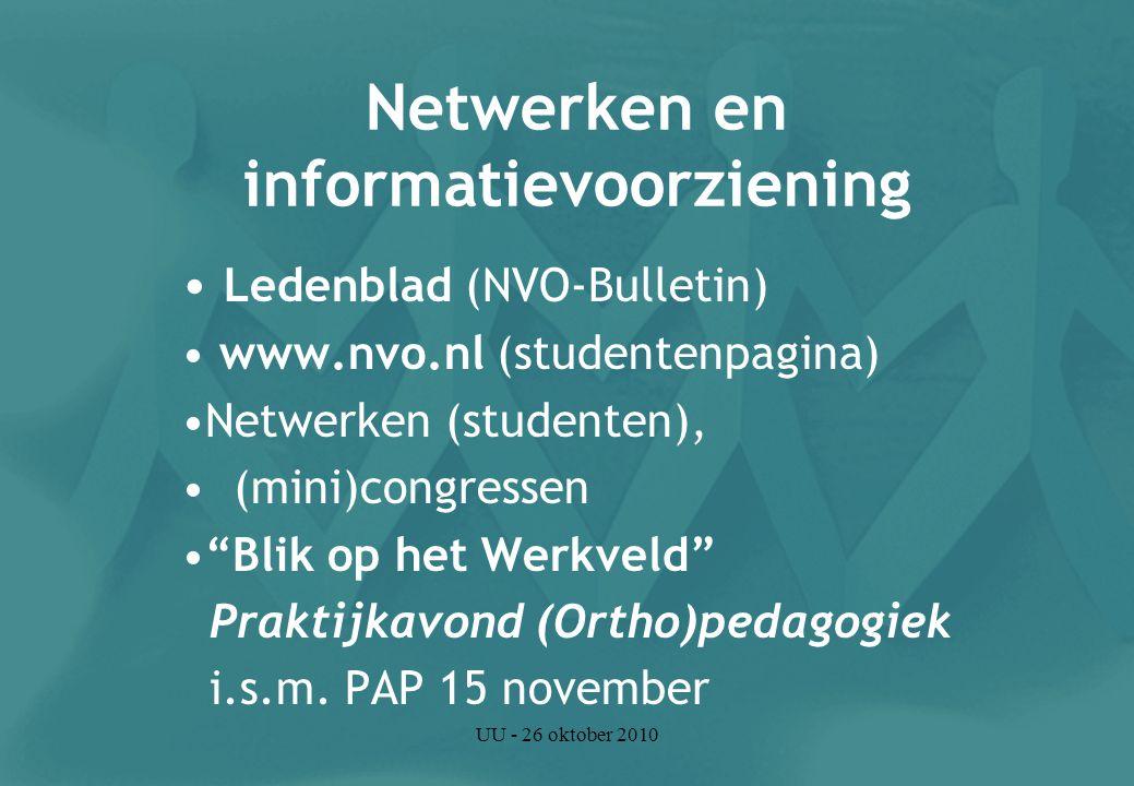 UU - 26 oktober 2010 Werkervaring: Orthopedagogische werkzaamheden (minimaal 12 uur per week) Minimaal 3 van de volgende 5 taakgebieden: diagnostiek, behandeling, onderwijs, beleid, onderzoek