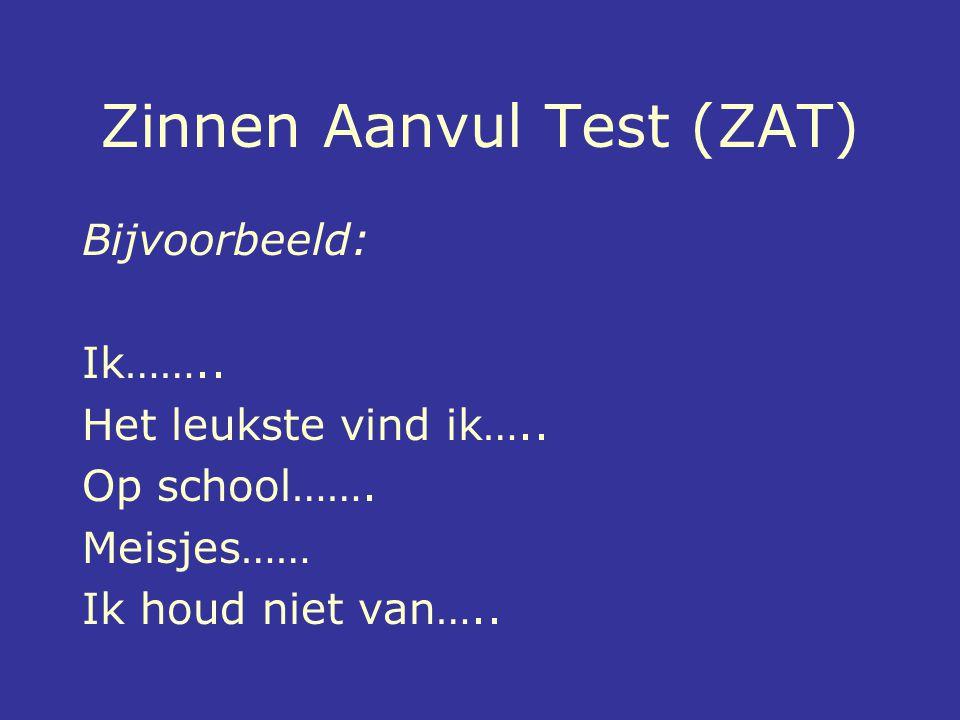 Zinnen Aanvul Test (ZAT) Bijvoorbeeld: Ik…….. Het leukste vind ik….. Op school……. Meisjes…… Ik houd niet van…..