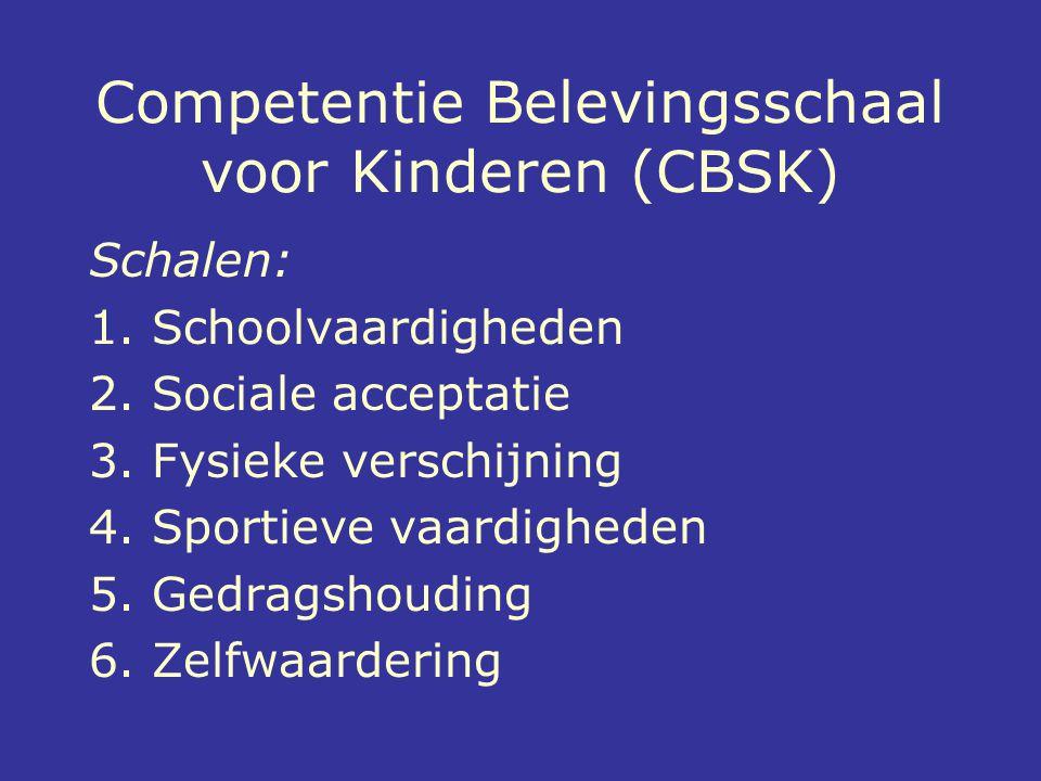 Competentie Belevingsschaal voor Kinderen (CBSK) Schalen: 1. Schoolvaardigheden 2. Sociale acceptatie 3. Fysieke verschijning 4. Sportieve vaardighede