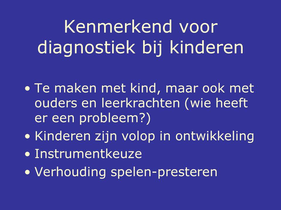 Kenmerkend voor diagnostiek bij kinderen Te maken met kind, maar ook met ouders en leerkrachten (wie heeft er een probleem?) Kinderen zijn volop in on
