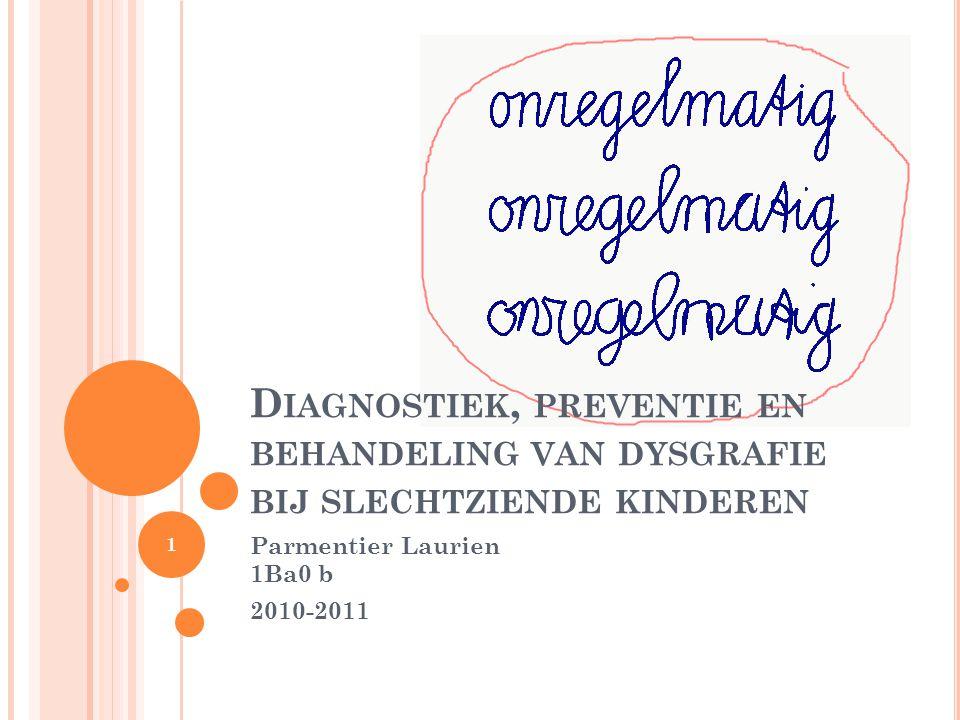 D IAGNOSTIEK, PREVENTIE EN BEHANDELING VAN DYSGRAFIE BIJ SLECHTZIENDE KINDEREN Parmentier Laurien 1Ba0 b 2010-2011 1