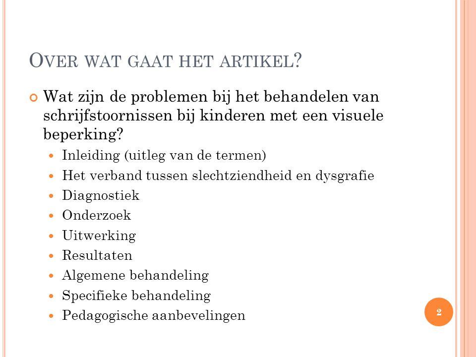 O VER WAT GAAT HET ARTIKEL ? Wat zijn de problemen bij het behandelen van schrijfstoornissen bij kinderen met een visuele beperking? Inleiding (uitleg