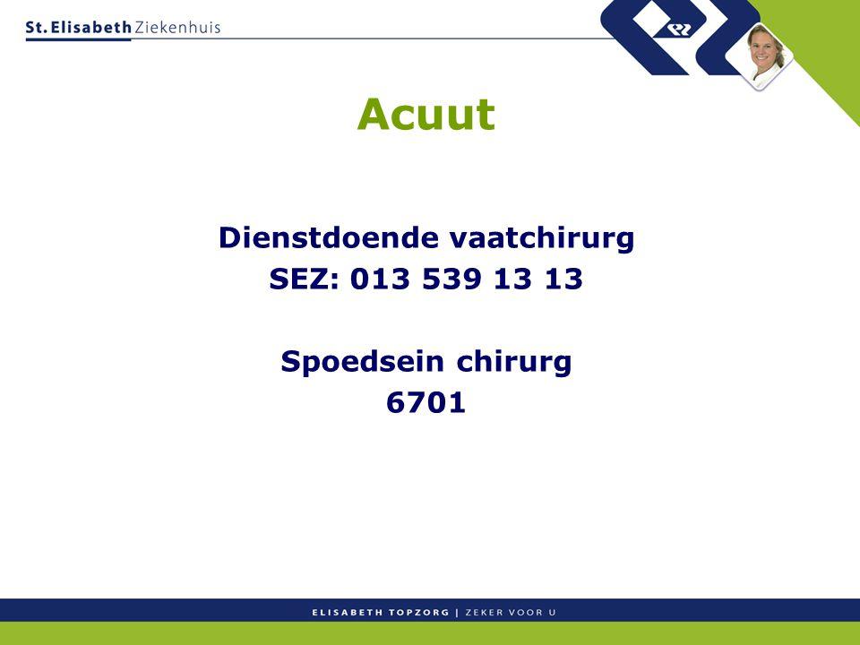 Acuut Dienstdoende vaatchirurg SEZ: 013 539 13 13 Spoedsein chirurg 6701