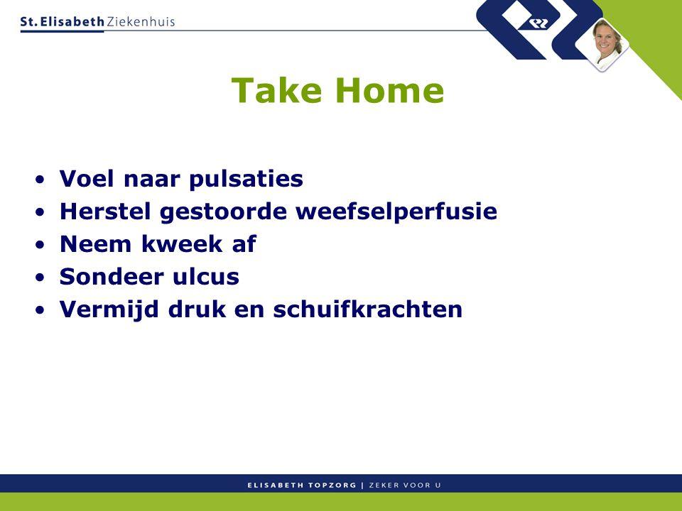 Take Home Voel naar pulsaties Herstel gestoorde weefselperfusie Neem kweek af Sondeer ulcus Vermijd druk en schuifkrachten