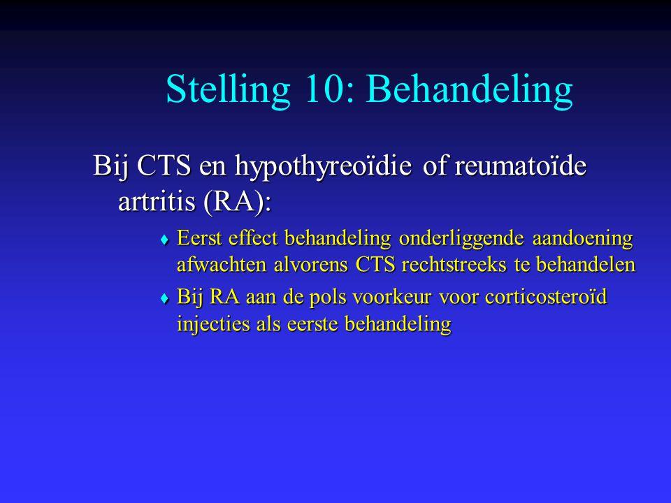 Bij CTS en hypothyreoïdie of reumatoïde artritis (RA):  Eerst effect behandeling onderliggende aandoening afwachten alvorens CTS rechtstreeks te beha