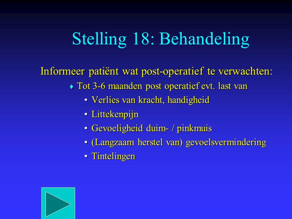 Informeer patiënt wat post-operatief te verwachten:  Tot 3-6 maanden post operatief evt. last van Verlies van kracht, handigheidVerlies van kracht, h