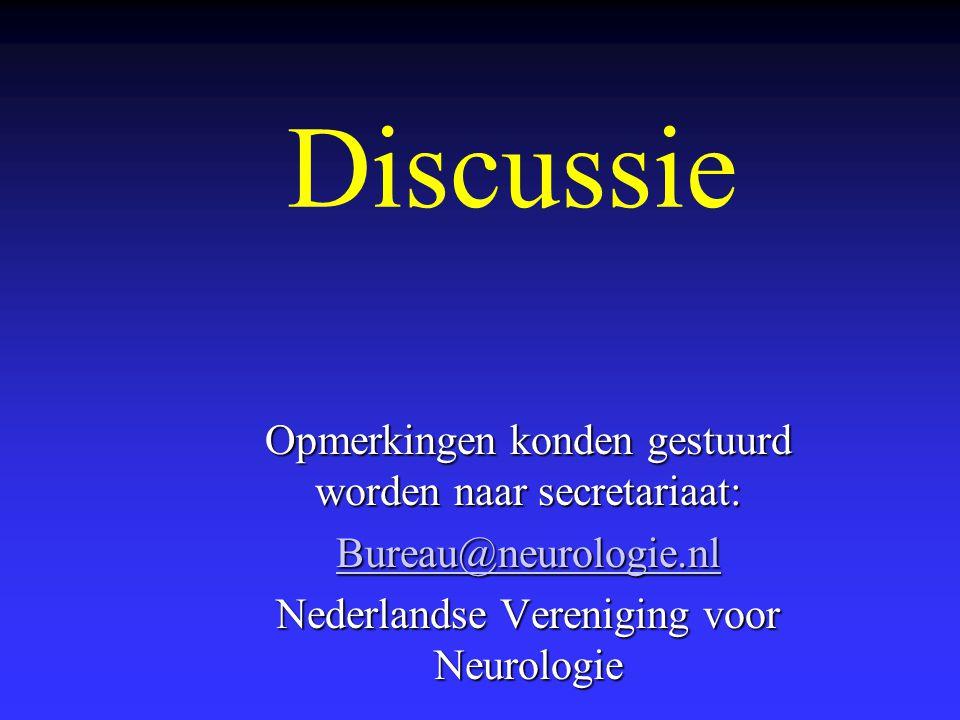 Discussie Opmerkingen konden gestuurd worden naar secretariaat: Bureau@neurologie.nl Nederlandse Vereniging voor Neurologie