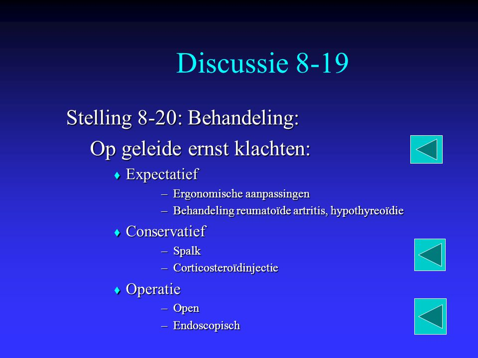 Discussie 8-19 Stelling 8-20: Behandeling: Op geleide ernst klachten:  Expectatief –Ergonomische aanpassingen –Behandeling reumatoïde artritis, hypot