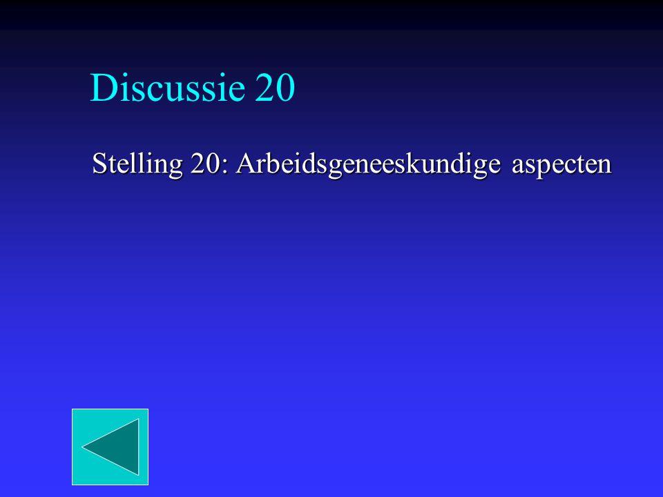 Discussie 20 Stelling 20: Arbeidsgeneeskundige aspecten