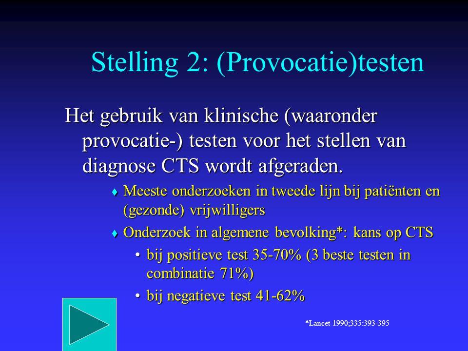 Het gebruik van klinische (waaronder provocatie-) testen voor het stellen van diagnose CTS wordt afgeraden.  Meeste onderzoeken in tweede lijn bij pa