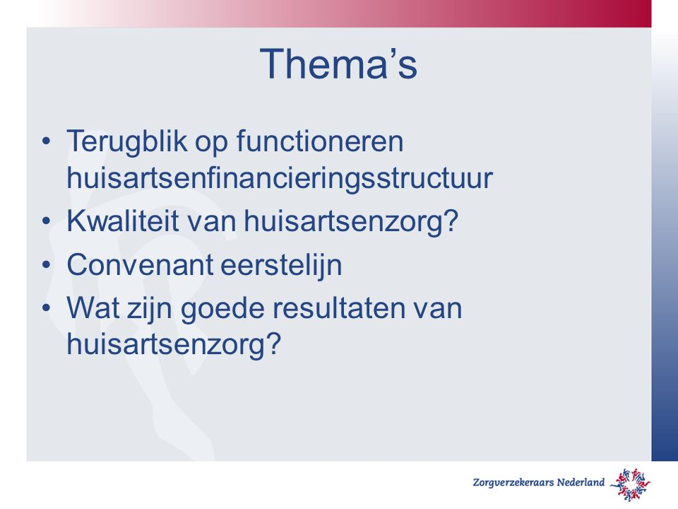 Thema's Terugblik op functioneren huisartsenfinancieringsstructuur Kwaliteit van huisartsenzorg.