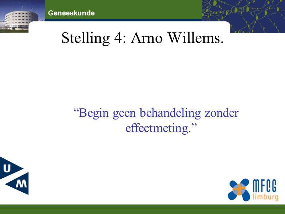 """Geneeskunde Stelling 4: Arno Willems. """"Begin geen behandeling zonder effectmeting."""""""