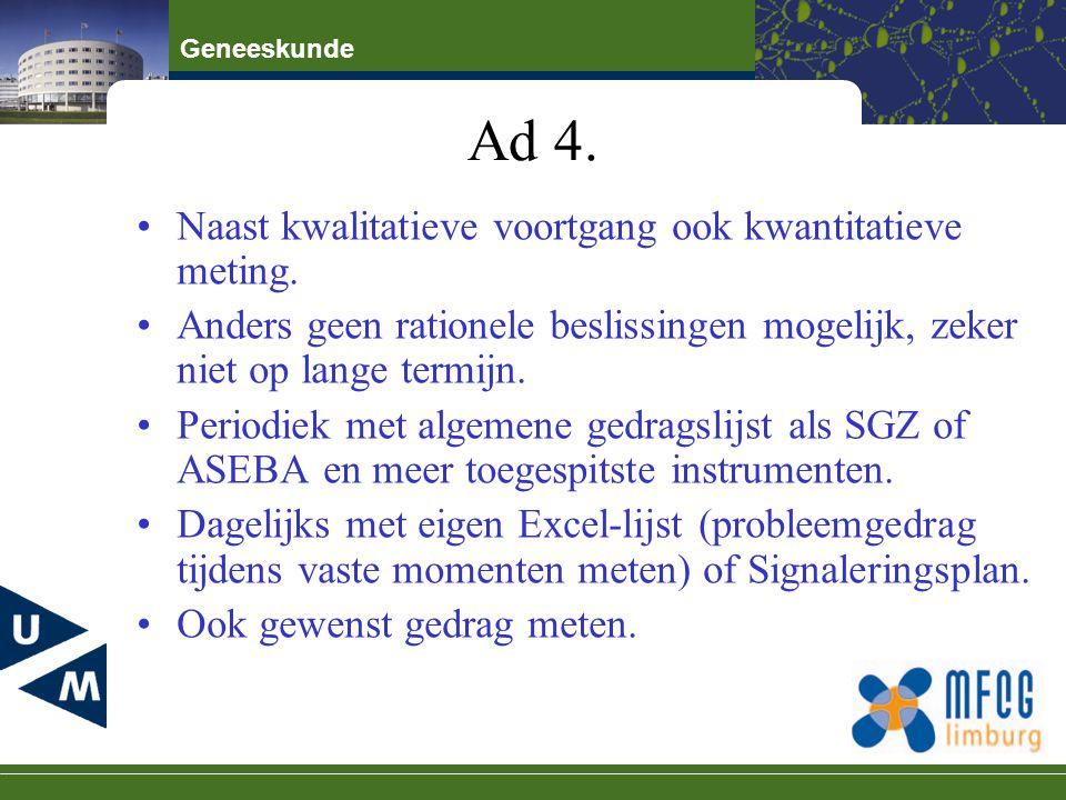 Geneeskunde Ad 4. Naast kwalitatieve voortgang ook kwantitatieve meting. Anders geen rationele beslissingen mogelijk, zeker niet op lange termijn. Per