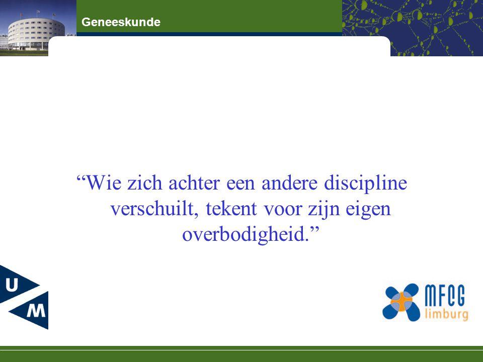 """Geneeskunde """"Wie zich achter een andere discipline verschuilt, tekent voor zijn eigen overbodigheid."""""""