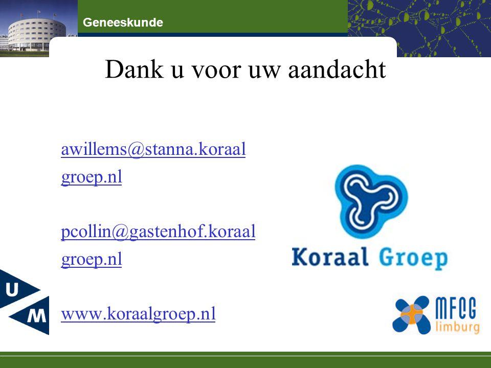 Geneeskunde Dank u voor uw aandacht awillems@stanna.koraal groep.nl pcollin@gastenhof.koraal groep.nl www.koraalgroep.nl