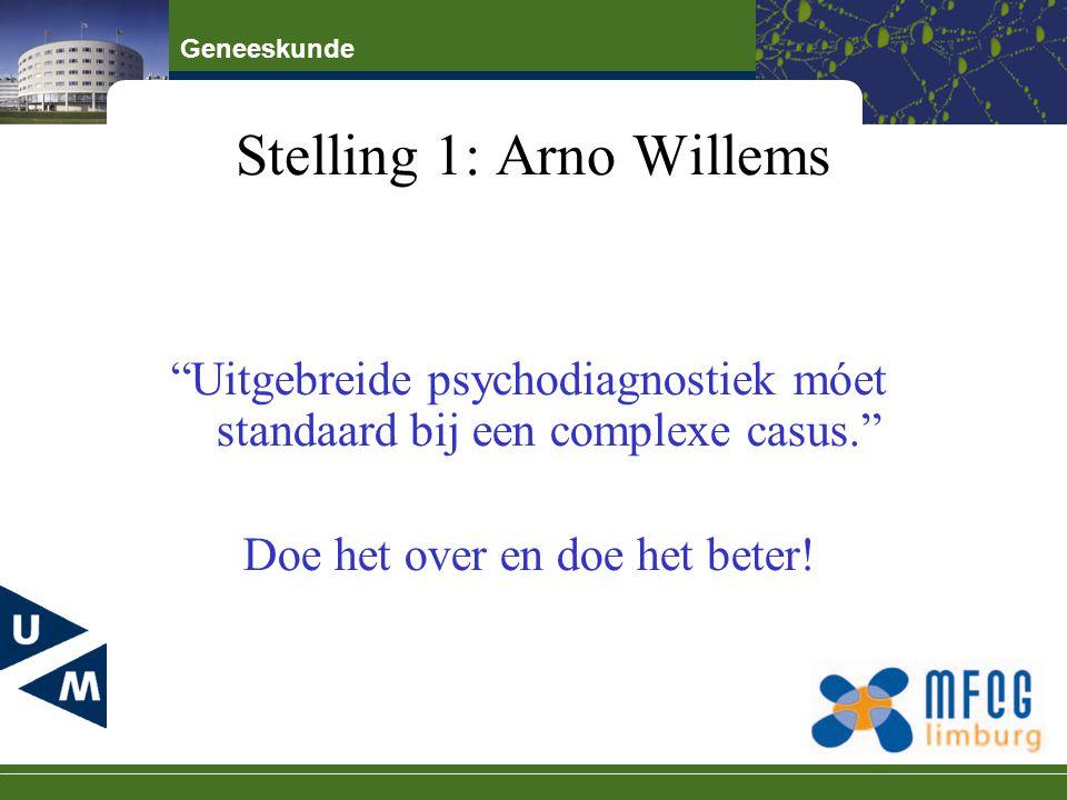 """Geneeskunde Stelling 1: Arno Willems """"Uitgebreide psychodiagnostiek móet standaard bij een complexe casus."""" Doe het over en doe het beter!"""