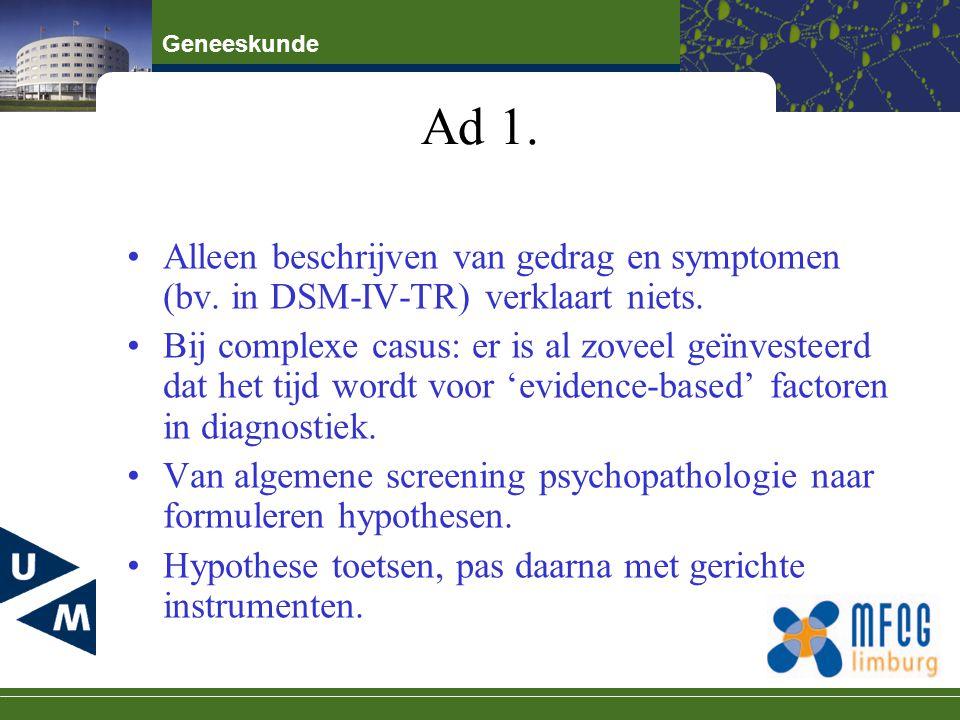 Geneeskunde 'Evidence-based' diagnostiek 1.Huidig functioneren beschrijven: probleemgedrag, fysisch-medisch, intelligentie en praktische redzaamheid, opvoedings- en omgangsfactoren, omgevingsfactoren.