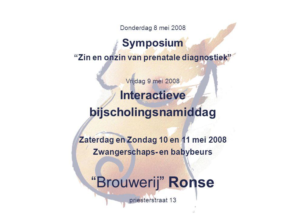 Donderdag 8 mei 2008 Symposium: Zin en onzin van prenatale diagnostiek Programma: 18.30 uur ontvangst en verwelkoming Inleiding door Marcia De Keyser, zelfstandig vroedvrouw in Kluisbergen Prenatale diagnostiek in het kader van IVF, door Prof.