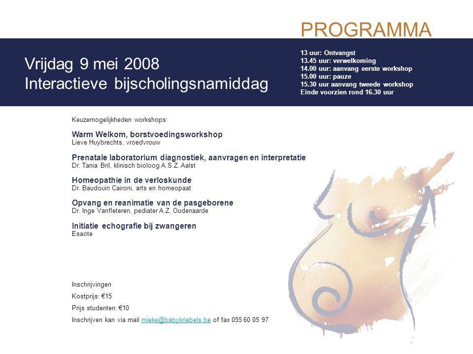 PROGRAMMA 13 uur: Ontvangst 13.45 uur: verwelkoming 14.00 uur: aanvang eerste workshop 15.00 uur: pauze 15.30 uur aanvang tweede workshop Einde voorzi