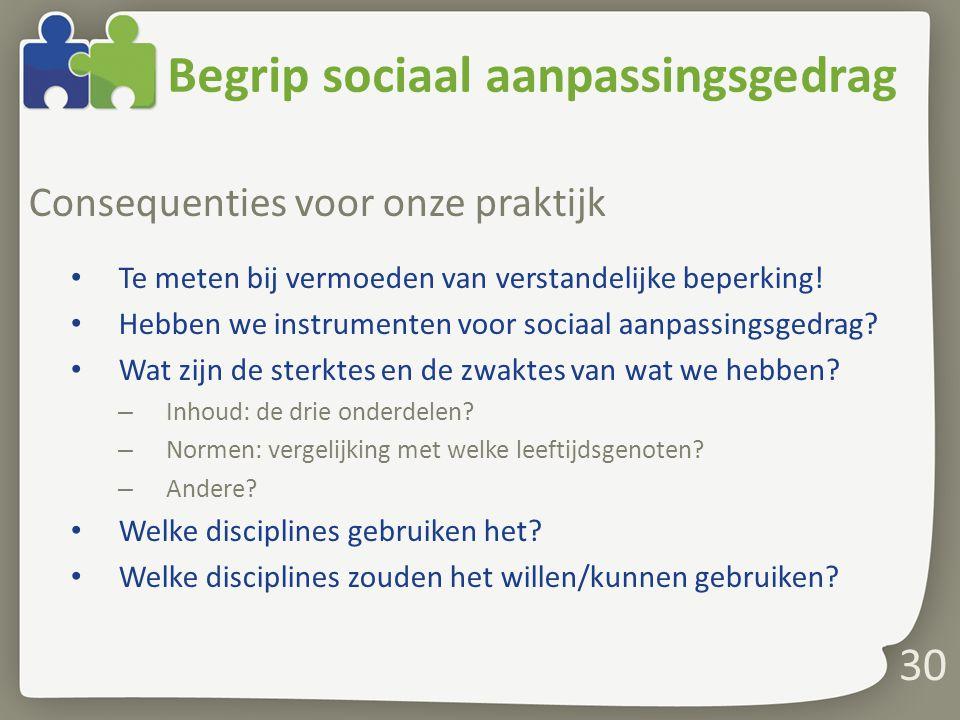 Begrip sociaal aanpassingsgedrag Consequenties voor onze praktijk Te meten bij vermoeden van verstandelijke beperking.