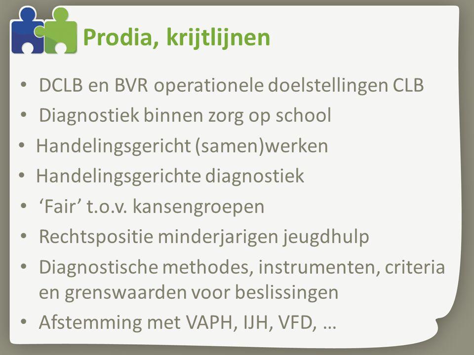 Prodia, krijtlijnen DCLB en BVR operationele doelstellingen CLB Diagnostiek binnen zorg op school Handelingsgericht (samen)werken Handelingsgerichte diagnostiek 'Fair' t.o.v.