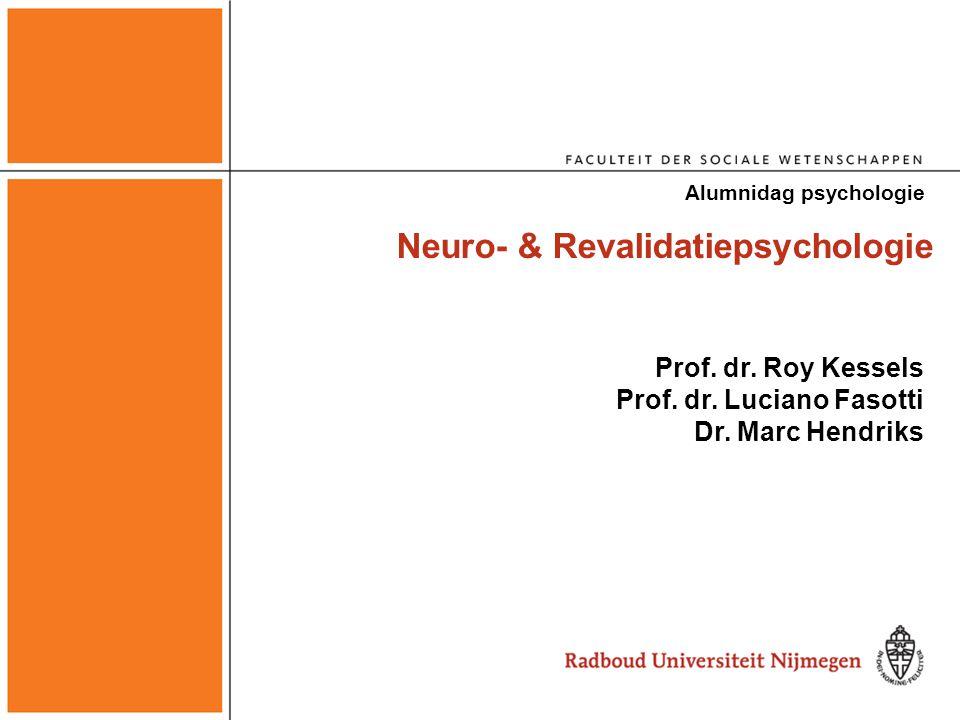 Sectie Neuro- & revalidatiepsychologie Prof.dr. Roy Kessels (hl)* Prof.