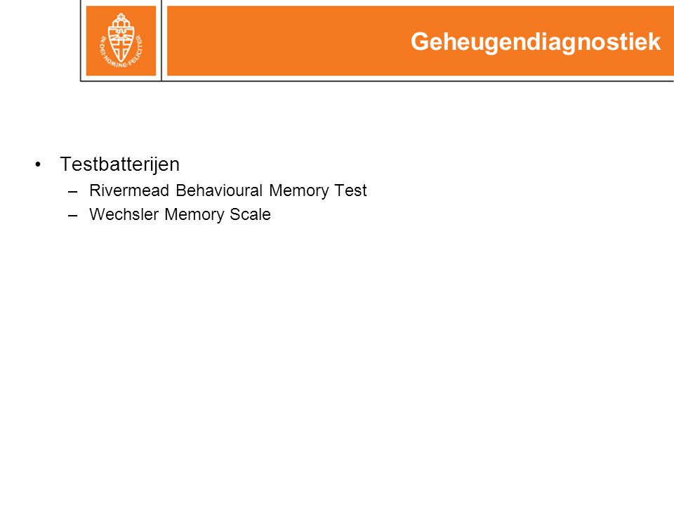 Geheugendiagnostiek Testbatterijen –Rivermead Behavioural Memory Test –Wechsler Memory Scale