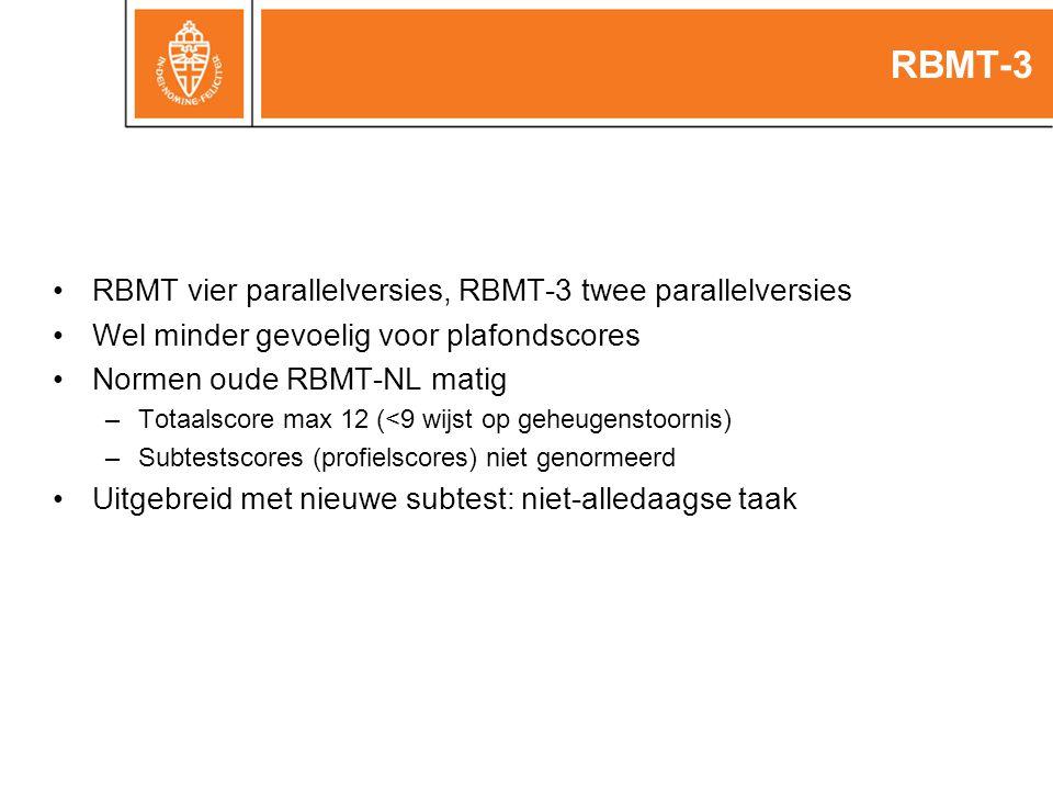 RBMT-3 RBMT vier parallelversies, RBMT-3 twee parallelversies Wel minder gevoelig voor plafondscores Normen oude RBMT-NL matig –Totaalscore max 12 (<9 wijst op geheugenstoornis) –Subtestscores (profielscores) niet genormeerd Uitgebreid met nieuwe subtest: niet-alledaagse taak