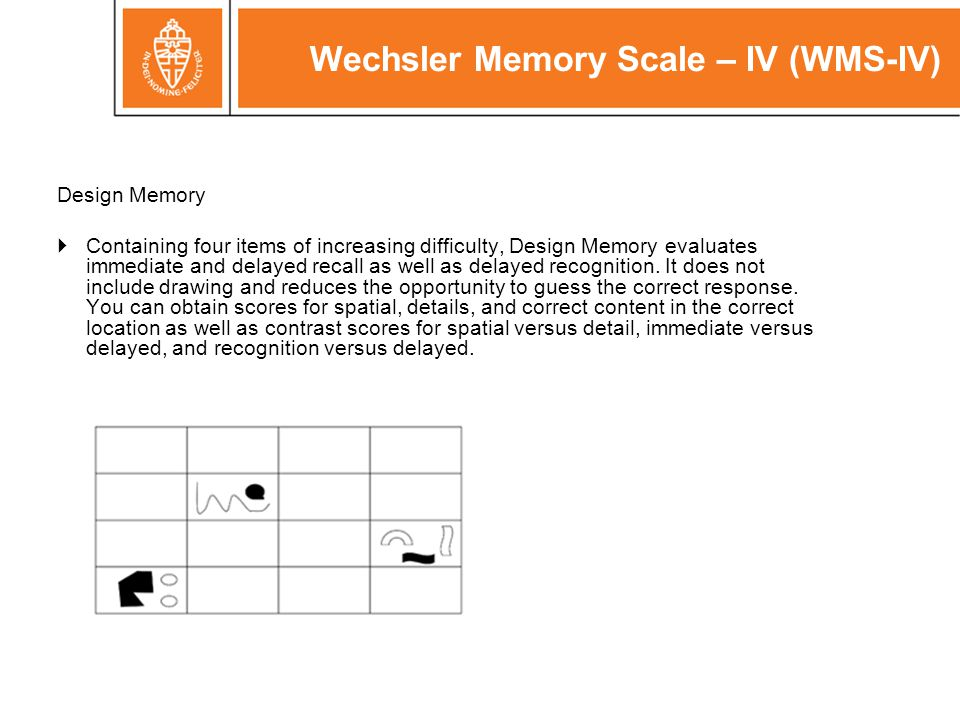Wechsler Memory Scale – IV (WMS-IV) Design Memory  Containing four items of increasing difficulty, Design Memory evaluates immediate and delayed reca