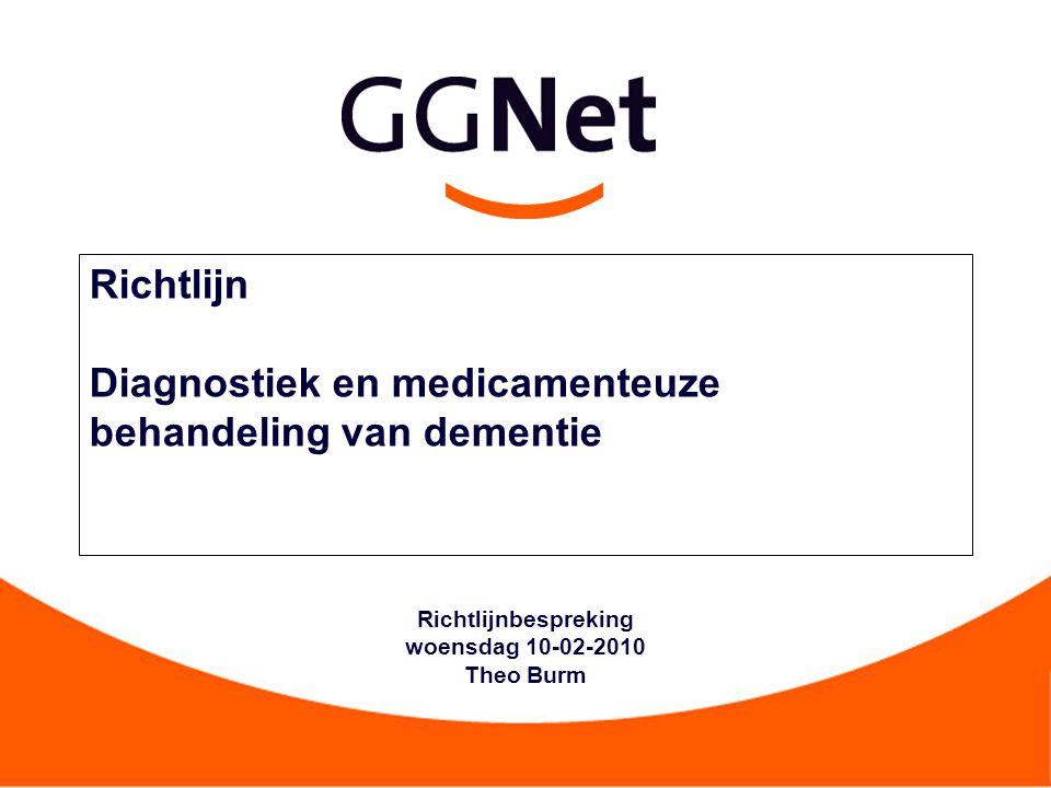 Richtlijn Diagnostiek en medicamenteuze behandeling van dementie Richtlijnbespreking woensdag 10-02-2010 Theo Burm