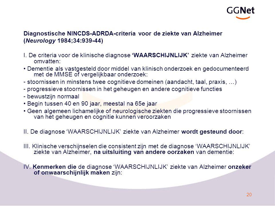 20 Diagnostische NINCDS-ADRDA-criteria voor de ziekte van Alzheimer (Neurology 1984;34:939-44) I.