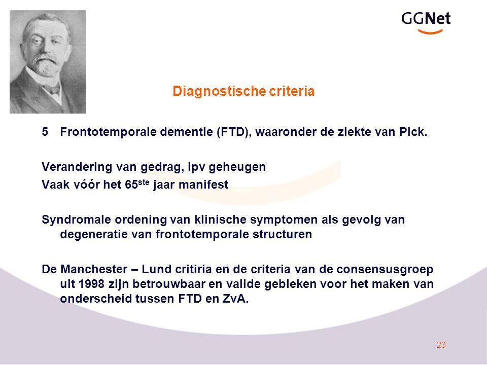 23 Diagnostische criteria 5Frontotemporale dementie (FTD), waaronder de ziekte van Pick.