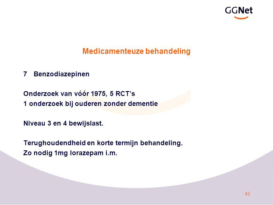 42 Medicamenteuze behandeling 7Benzodiazepinen Onderzoek van vóór 1975, 5 RCT's 1 onderzoek bij ouderen zonder dementie Niveau 3 en 4 bewijslast.