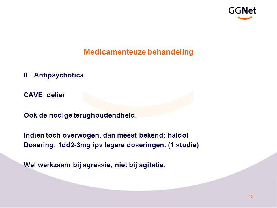 43 Medicamenteuze behandeling 8Antipsychotica CAVE delier Ook de nodige terughoudendheid.