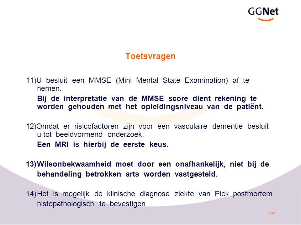 52 Toetsvragen 11)U besluit een MMSE (Mini Mental State Examination) af te nemen.