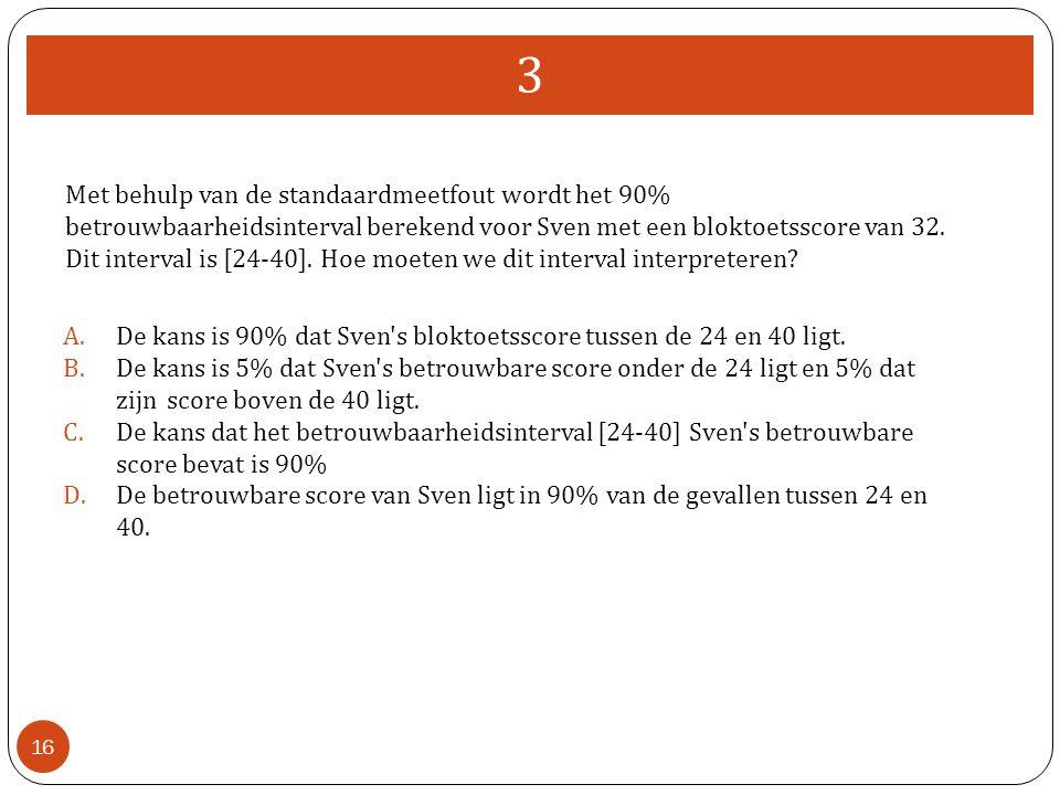 Met behulp van de standaardmeetfout wordt het 90% betrouwbaarheidsinterval berekend voor Sven met een bloktoetsscore van 32. Dit interval is [24-40].
