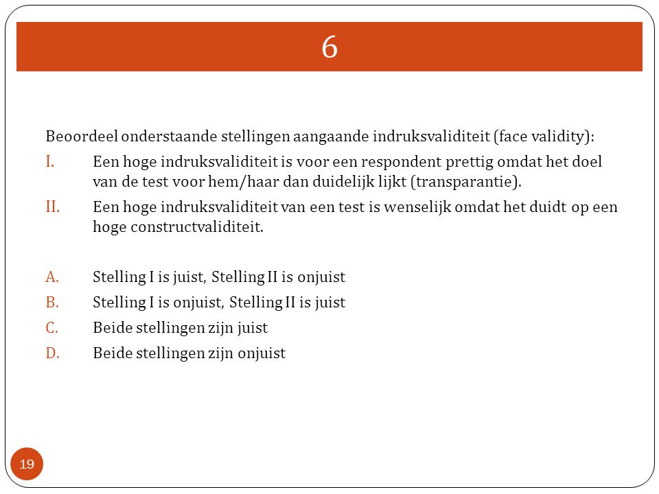 Beoordeel onderstaande stellingen aangaande indruksvaliditeit (face validity): I.