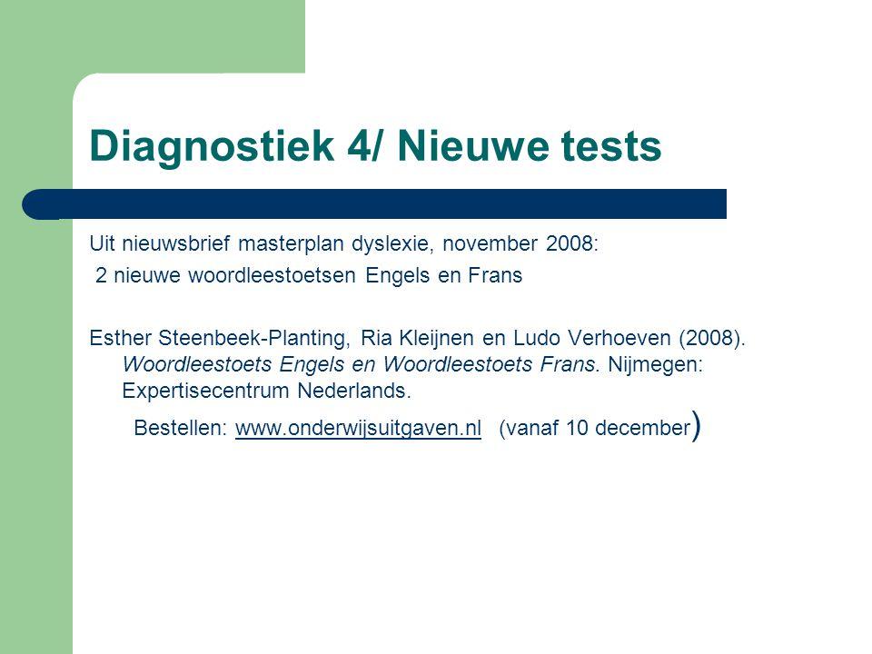 Diagnostiek 4/ Nieuwe tests Uit nieuwsbrief masterplan dyslexie, november 2008: 2 nieuwe woordleestoetsen Engels en Frans Esther Steenbeek-Planting, R