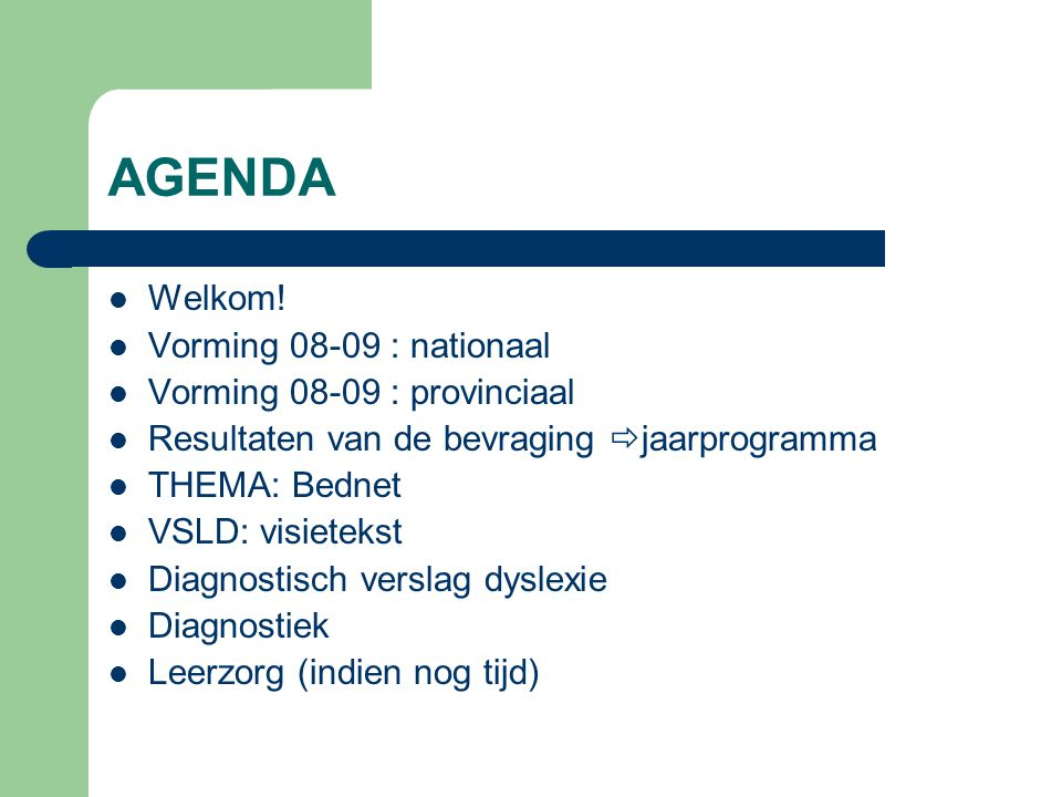 AGENDA Welkom! Vorming 08-09 : nationaal Vorming 08-09 : provinciaal Resultaten van de bevraging  jaarprogramma THEMA: Bednet VSLD: visietekst Diagno