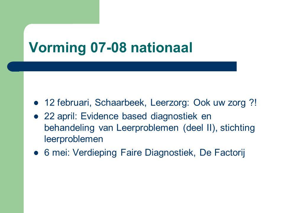 Vorming 07-08 nationaal 12 februari, Schaarbeek, Leerzorg: Ook uw zorg ?! 22 april: Evidence based diagnostiek en behandeling van Leerproblemen (deel