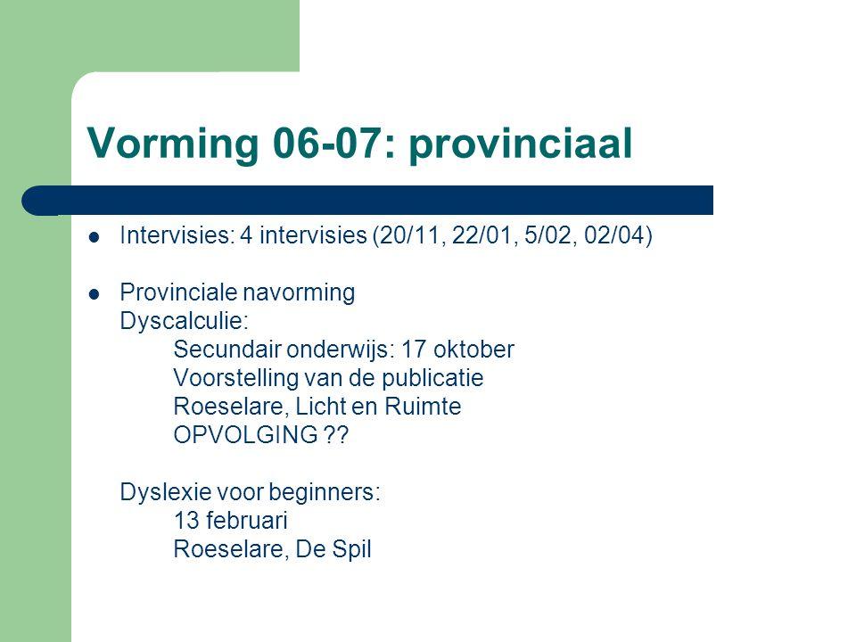 Vorming 06-07: provinciaal Intervisies: 4 intervisies (20/11, 22/01, 5/02, 02/04) Provinciale navorming Dyscalculie: Secundair onderwijs: 17 oktober V