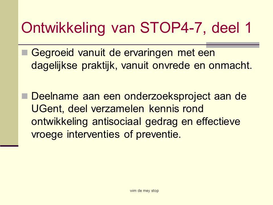 Ontwikkeling van STOP4-7, deel 1 Gegroeid vanuit de ervaringen met een dagelijkse praktijk, vanuit onvrede en onmacht. Deelname aan een onderzoeksproj