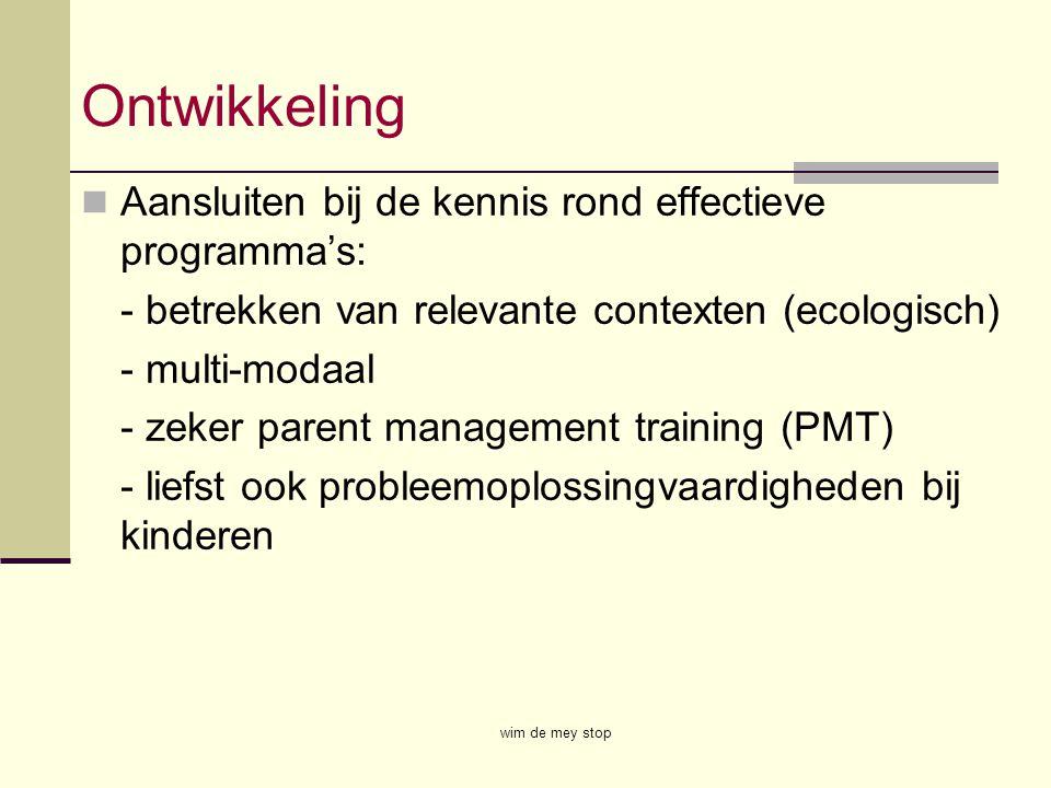 Ontwikkeling Aansluiten bij de kennis rond effectieve programma's: - betrekken van relevante contexten (ecologisch) - multi-modaal - zeker parent mana