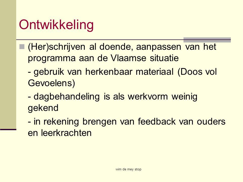 Ontwikkeling (Her)schrijven al doende, aanpassen van het programma aan de Vlaamse situatie - gebruik van herkenbaar materiaal (Doos vol Gevoelens) - d