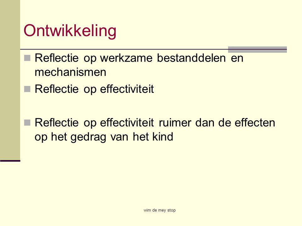Ontwikkeling Reflectie op werkzame bestanddelen en mechanismen Reflectie op effectiviteit Reflectie op effectiviteit ruimer dan de effecten op het ged