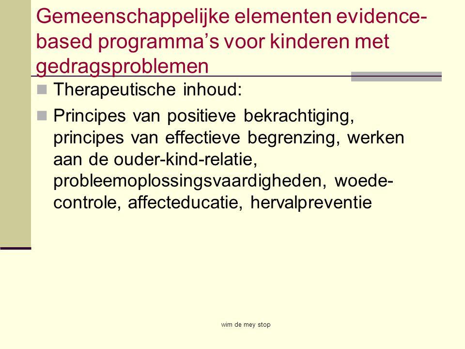 Gemeenschappelijke elementen evidence- based programma's voor kinderen met gedragsproblemen Therapeutische inhoud: Principes van positieve bekrachtigi
