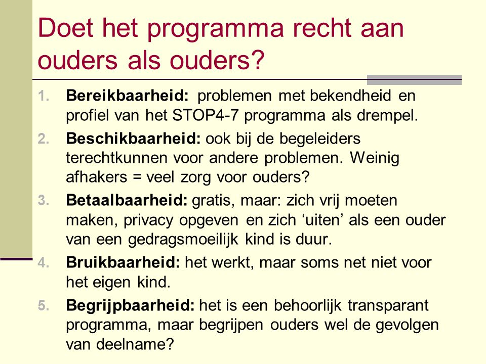 Doet het programma recht aan ouders als ouders? 1. Bereikbaarheid: problemen met bekendheid en profiel van het STOP4-7 programma als drempel. 2. Besch