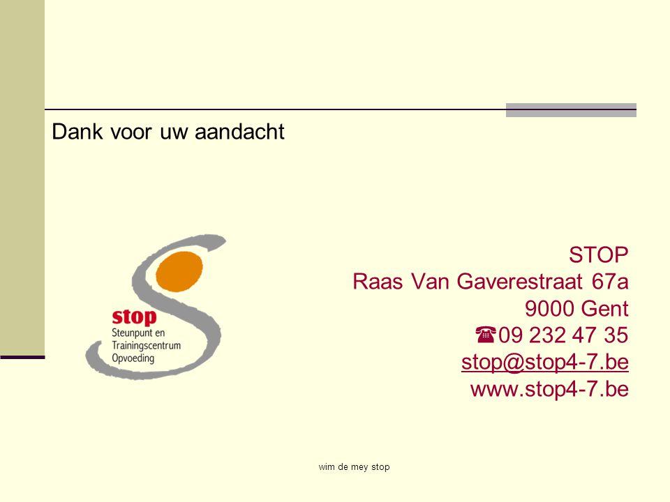 Dank voor uw aandacht STOP Raas Van Gaverestraat 67a 9000 Gent  09 232 47 35 stop@stop4-7.be www.stop4-7.be