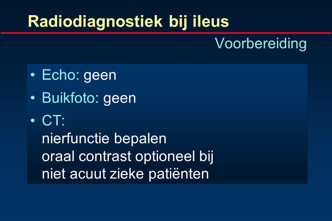 Radiodiagnostiek bij ileus Samenvatting Echo: alleen bij invaginatie bij kinderen Buikfoto: bevestiging ileus, f/u darmdistensie CT: darmischemie, mec